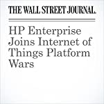 HP Enterprise Joins Internet of Things Platform Wars | Don Clark