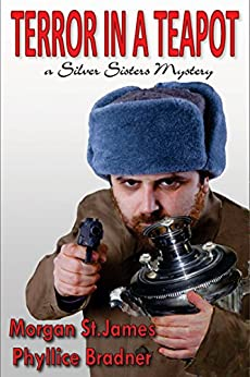 Terror in a Teapot: A Silver Sisters Mystery (Silver Sisters Mysteries Book 2) (English Edition) de [St. James, Morgan, Bradner, Phyllice]