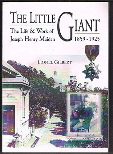 The Little Giant: The Life and Work of Joseph Henry Maiden Lionel Gilbert