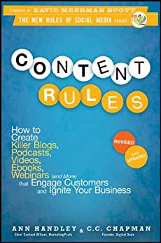 Content Rules: How to Create Killer Blogs, Podcasts, Videos, Ebooks, Webinars (and More) That Engage Customers and Ignite Your Business (New Rules Social Media Series) by [Handley, Ann, Chapman, C. C.]