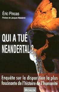 Qui a tué Neandertal ?  par Eric Pincas