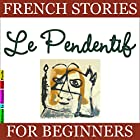Le Pendentif (French Stories for Beginners) Audiobook by Sylvie Lainé Narrated by Sylvie Lainé