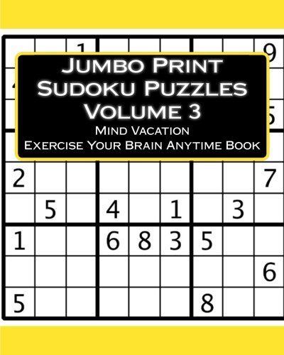 Jumbo Print Sudoku Puzzles Volume 3: Mind Vacation Exercise Your Brain Anytime Book