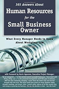 365 Answers About Human Resources for the Small Business Owner: What Every Manager Needs to Know About Work Place Law from Atlantic Publishing Group Inc.