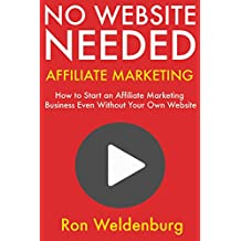 No Website Needed: Affiliate Marketing: How to Start an Affiliate Marketing Business Even Without Your Own Website