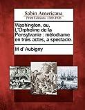 Washington, Ou, l'Orpheline de la Pensylvanie, M. D' Aubigny, 1275627420