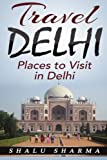 Travel Delhi: Places to Visit in Delhi