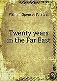 Twenty Years in the Far East, William Spencer Percival, 5518593651