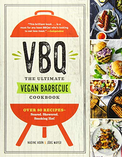 VBQ_The Ultimate Vegan Barbecue Cookbook: Over 80 Recipes_Seared, Skewered, Smoking Hot!