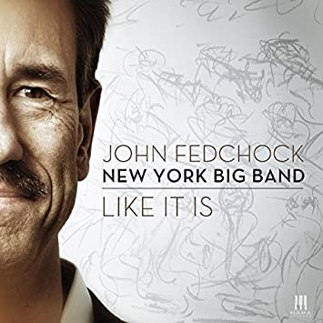Like It Is by John Fedchock New York Big Band