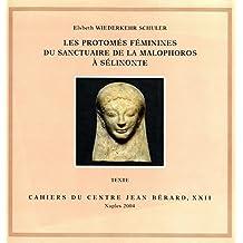 Les protomés féminines du sanctuaire de la Malophoros à Sélinonte (Cahiers du Centre Jean Bérard)
