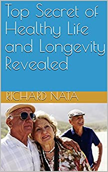 Top Secret of Healthy Life and Longevity Revealed (Christianity Series Book 1) by [Nata, Richard]