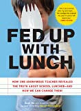 Fed Up with Lunch: The School Lunch Project: How One Anonymous Teacher Revealed the Truth About School Lunches --And How We Can Change Them!