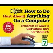 How to Do Just About Anything on a Computer: Microsoft Windows 7: Hundreds of Ways to Get More Out of Your PC