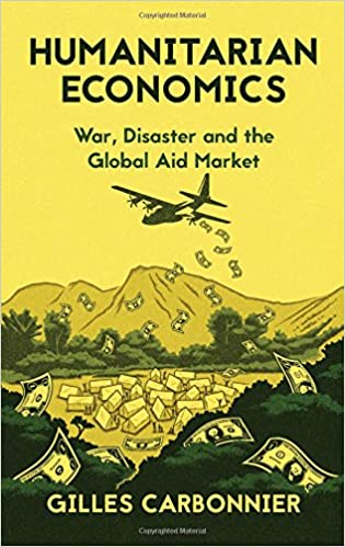 Humanitarian Economics: War, Disaster and the Global Aid Market