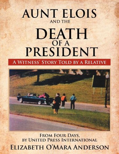 Aunt Elois and the Death of a President: A Witness' Story Told by a Relative