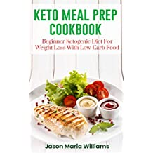 Keto Meal Prep Cookbook: Beginners Ketogenic Diet For Weight Loss With Low-Carb Food. 21 Day Diet With Clean Eating Recipes: the Fast Guide !
