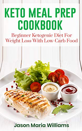 Keto Meal Prep Cookbook: Beginners Ketogenic Diet For Weight Loss With Low-Carb Food by Jason Maria Williams