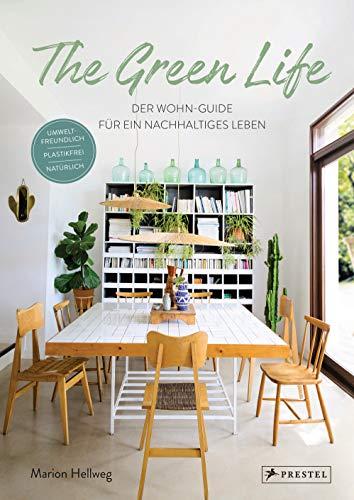 The Green Life: Der Wohn-Guide für ein nachhaltiges Leben: Umweltfreundlich, natürlich, plastikfrei – [Mit über 200…
