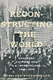 Reconstructing the World: Southern Fictions and U.S. Imperalisms, 1898-1976