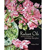[(Radiant Oils: Glazing Techniques for Fruit and Flower Paintings That Glow )] [Author: Arleta Pech] [Oct-2013]