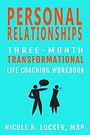 Personal Relationships 3 Month Transformational Coaching Program Workbook