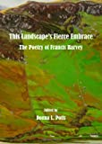 This Landscape's Fierce Embrace : The Poetry of Francis Harvey, Donna L. Potts, 1443851663
