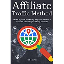Affiliate Traffic Method (2016): Learn Affiliate Marketing Keyword Research and The Best Traffic Getting Methods (2 in 1 bundle)