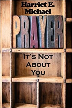 Prayer: It's Not About You by Harriet E. Michael (2016-05-18)