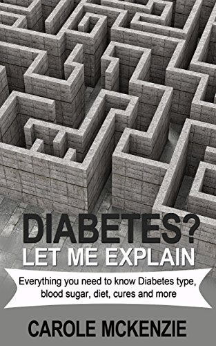 DIABETES? Let Me Explain: Everything you need to know, Diabetes, blood sugar, diet, cures and more