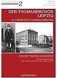 Der Thomanerchor Leipzig in frühesten Filmdokumenten: Zwischen Tradition und Moderne: DVD mit Filmdokumenten des Thomanerchores von 1941, 1942 und 2012 (Edition Thomanerchor)