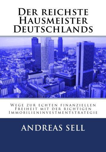 Der reichste Hausmeister Deutschlands: Wege zur echten finanziellen Freiheit mit der richtigen Immobilieninvestmentstrategie Taschenbuch – 10. Juni 2015 Andreas Sell 1514236451