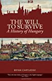 The Will to Survive : A History of Hungary, Cartledge, Bryan, 0231702248