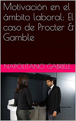 motivacion-en-el-ambito-laboral-el-caso-de-procter-gamble-spanish-edition