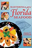 img - for Mastering the Art of Florida Seafood by Lonnie T Lynch (1999-10-01) book / textbook / text book