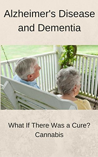 Alzheimer's Disease and Dementia: What if there was a cure? Cannabis