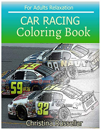 Nascar Coloring Book - CAR RACING  Coloring Book For Adults Relaxation: CAR RACING   sketch coloring book  , Creativity and Mindfulness 80 Pictures
