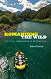Romancing the Wild : Cultural Dimensions of Ecotourism, Fletcher, Robert, 0822355833