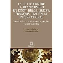 La lutte contre le blanchiment en droit belge, suisse, français et italien: Incrimination et confiscation, prévention, entraide judiciaire (ELSB.HORS COLL.) (French Edition)