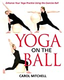 img - for Yoga on the Ball: Enhance Your Yoga Practice Using the Exercise Ball book / textbook / text book