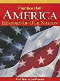 AMERICA: HISTORY OF OUR NATION 2014 CIVIL WAR TO THE PRESENT STUDENT    EDITION GRADE 8