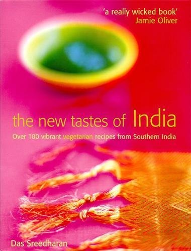 New Tastes of India: Over 100 Vibrant Vegetarian Recipes from Southern India