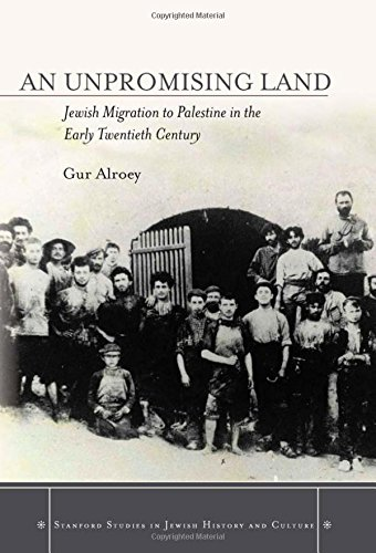 An Unpromising Land: Jewish Migration to Palestine in the Early Twentieth Century (Stanford Studies in Jewish History and Culture) (Migration And Immigration In The Early 20th Century)