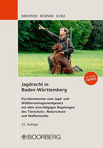 jagdrecht-in-baden-wrttemberg-kurzkommentar-zum-jagd-und-wildtiermanagementgesetz-mit-allen-einschlgigen-regelungen-des-tierschutz-naturschutz-und-waffenrechts