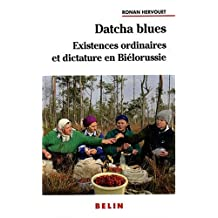 Datcha Blues Existences Ordinaires et Dictature En Biélorussie
