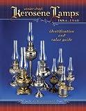 Center-Draft Kerosene Lamps, 1884-1940 (Identification and Value Guide)
