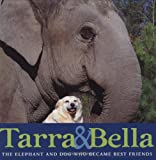 Tarra & Bella: The Elephant and Dog Who Became Best Friends
