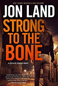 Strong to the Bone: A Caitlin Strong Novel (Caitlin Strong Novels) by [Land, Jon]