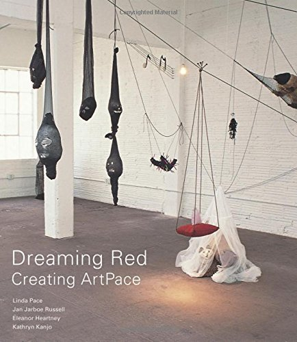 Dreaming Red: Creating ArtPace by Linda Pace (2014-12-16)
