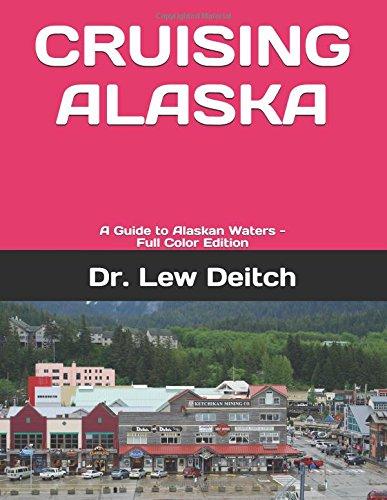 CRUISING ALASKA: A Guide to Alaskan Waters - Full Color Edition